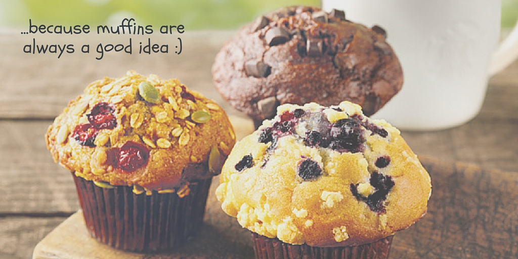 Because muffins are always a good idea