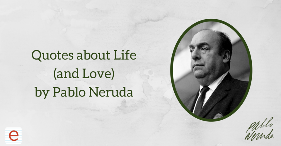 Quotes about Life(and Love)by Pablo Neruda blog header