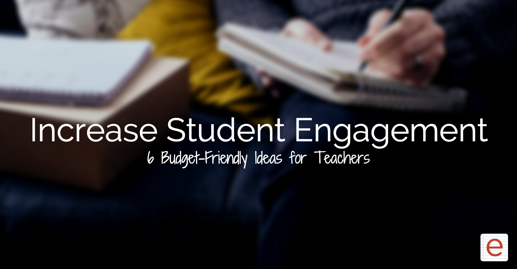 6 Budget-Friendly Ideas to Keep Your Students Engaged this Year